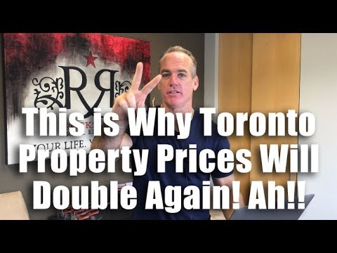 This is Why Toronto Property Prices Will Double Again! Ah!!
