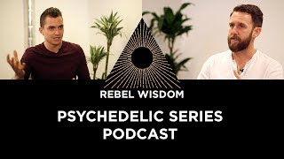 The Psychedelics Series, Rebel Wisdom Podcast
