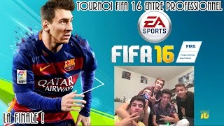 [EXCLU] Tournoi FIFA 16 entre professionnel ! | La finale !