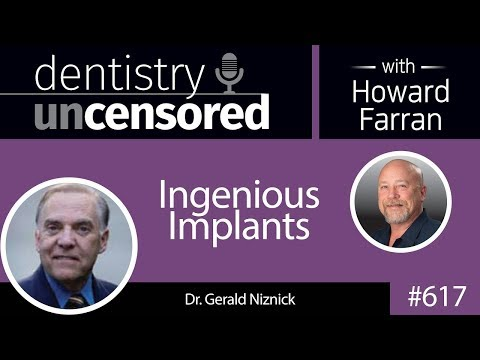 617 Gerald Niznick : Dentistry Uncensored with Howard Farran