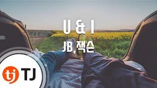 [TJ노래방] U & I - JB,잭슨(GOT7) / TJ Karaoke