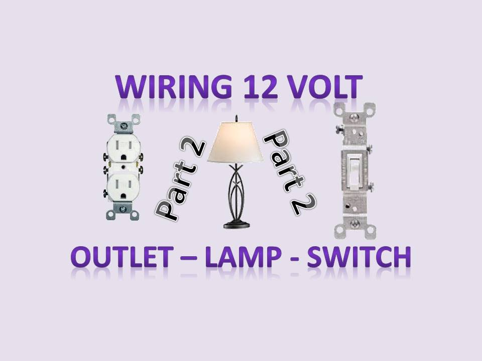 Wiring 12v Outlet, Lamp, Switch that normally are used in