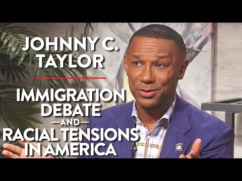Immigration Debate and Racial Tensions in America (Johnny C. Taylor Pt. 2)