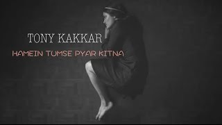 Download Hindi Video Songs - Hamein Tumse Pyar Kitna - Tony Kakkar