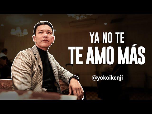 YA NO TE AMO MÁS | YOKOI KENJI