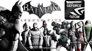 CAN YOU RUN : Batman Arkham City (2011) On Nvidia 920M 2GB