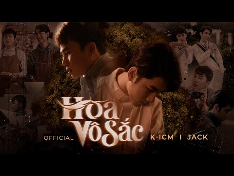 HOA VÔ SẮC | K-ICM x JACK | OFFICIAL MUSIC VIDEO