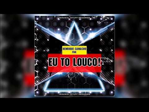 Henrique Camacho & FNK - Eu To Louco! (Original Mix)