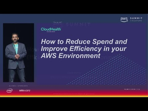 AWS Summit Singapore - How to Reduce Spend and Improve Efficiency in your AWS Environment