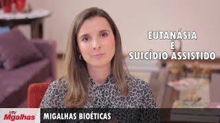 Migalhas Bioéticas - Eutanásia e suicídio assistido