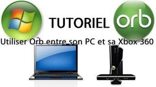 TUTORIEL [HD] : Ecouter, regarder et partager des fichiers sur Xbox 360 avec Orb