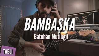 Batuhan Mutlugil - Bambaşka Gitar Dersi (TABLI)