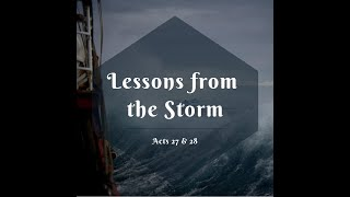 """Lessons From The Storm"" Acts: 27, 28"
