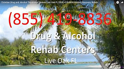 Christian Drug and Alcohol Treatment Centers Live Oak FL (855) 419-8836 Alcohol Recovery Rehab