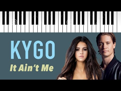 Kygo Feat. Selena Gomez   It Ain't Me   Piano Cover