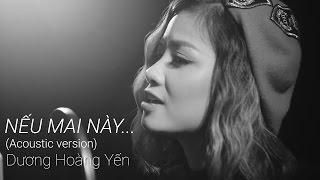 NẾU MAI NÀY (ACOUSTIC VERSION) | DƯƠNG HOÀNG YẾN | OFFICIAL MV