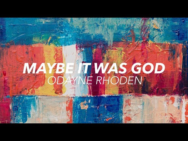 Maybe it was God - Odayne Rhoden