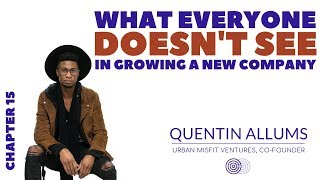What Everyone Doesn't See When Growing a New Company - Chapter 15 with Quentin Allums