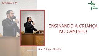 Culto manhã - Domingo 05/09/21 - Ensinando a criança no caminho - Rev. Philippe Almeida