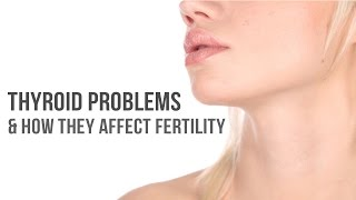 Thyroid Problems and How They Affect Fertility