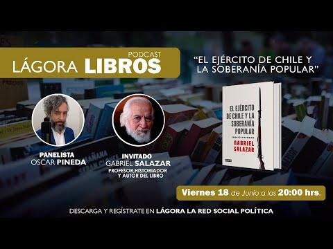 Lágora Libros - Profesor Gabriel Salazar - Libro El Ejército de Chile y la soberanía popular
