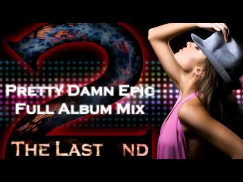 The Last 2nd Pretty Damn Epic Album Mix 2011 [{Techno, Trance, Dubstep, and House}]
