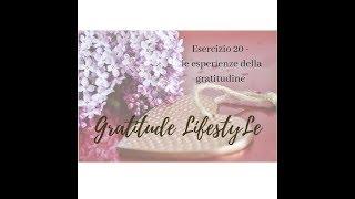 Gratitude Lifestyle  Esercizio #20 - le esperienze di gratitudine