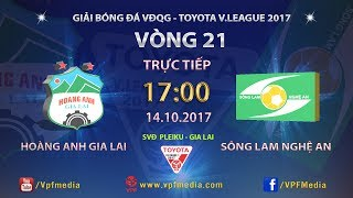 full  hoang anh gia lai vs song lam nghe an  vong 21 toyota v league 2017