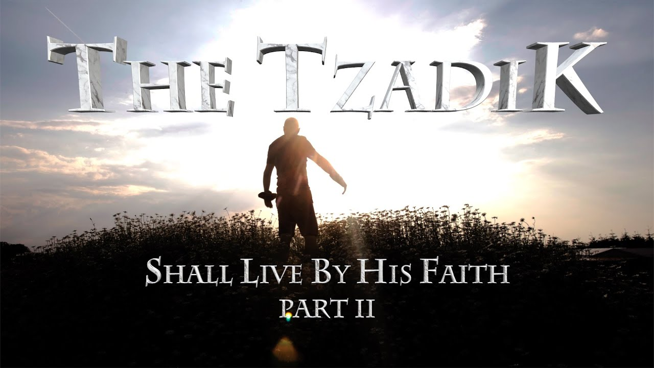 The Tzadik shall Live By His Faith Part 2
