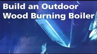 Building An Outdoor Wood Burning Furnace
