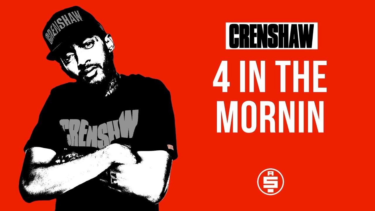 4 In The Mornin - Nipsey Hussle (Crenshaw Mixtape)