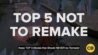 Top 5 Movies that Should NEVER Get a Remake