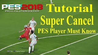 PES 2018 Tutorial - Super Cancel - PES Player MUST KNOW