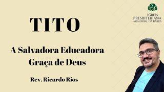 A salvadora educadora Graça de Deus  - Tt 2. 11-15 I Rev. Ricardo Rios
