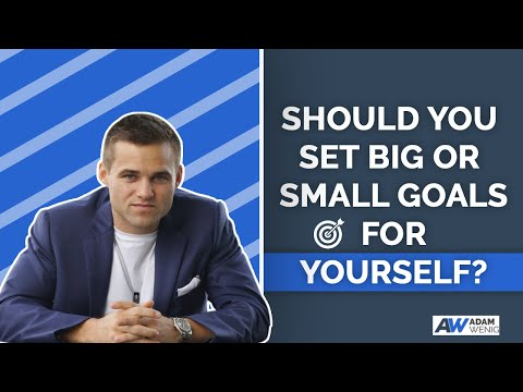 Should You Set Big or Small Goals for Yourself?