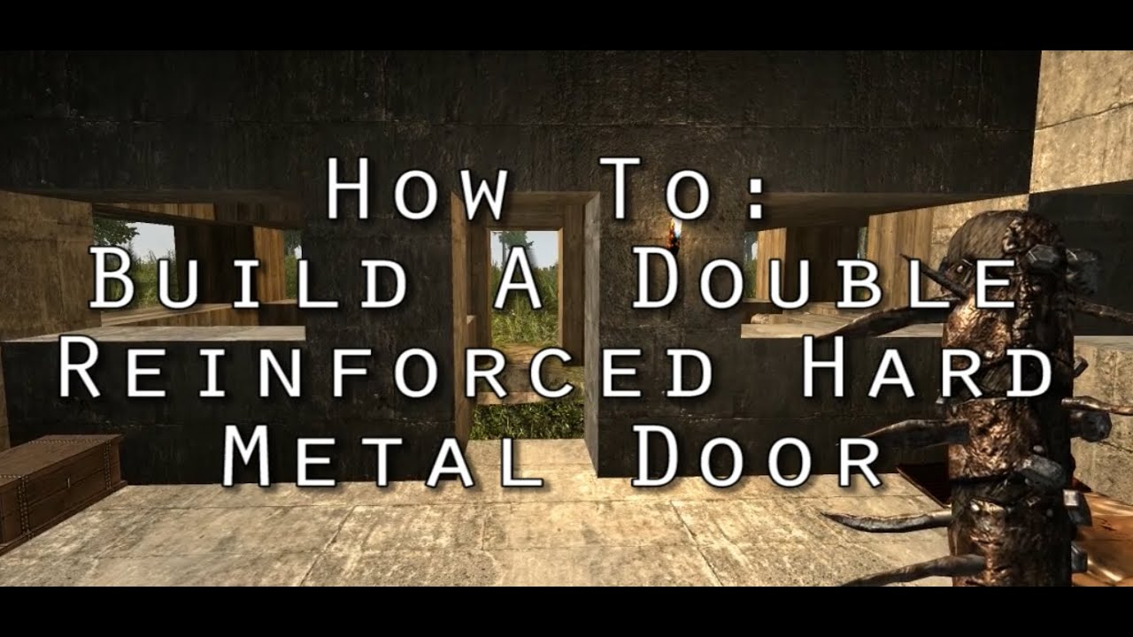 7 days to die how to build a double reinforced hard for Door 7 days to die