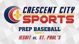 Crescent City Sports Prep Baseball - Jesuit vs. St. Paul's (game three)