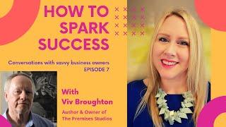 How to Spark Success - Episode 7 - Viv Broughton