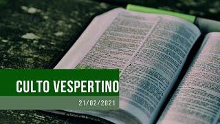 Culto Vespertino - 21/02/2021