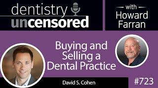 723 Buying and Selling a Dental Practice with David S. Cohen : Dentistry Uncensored