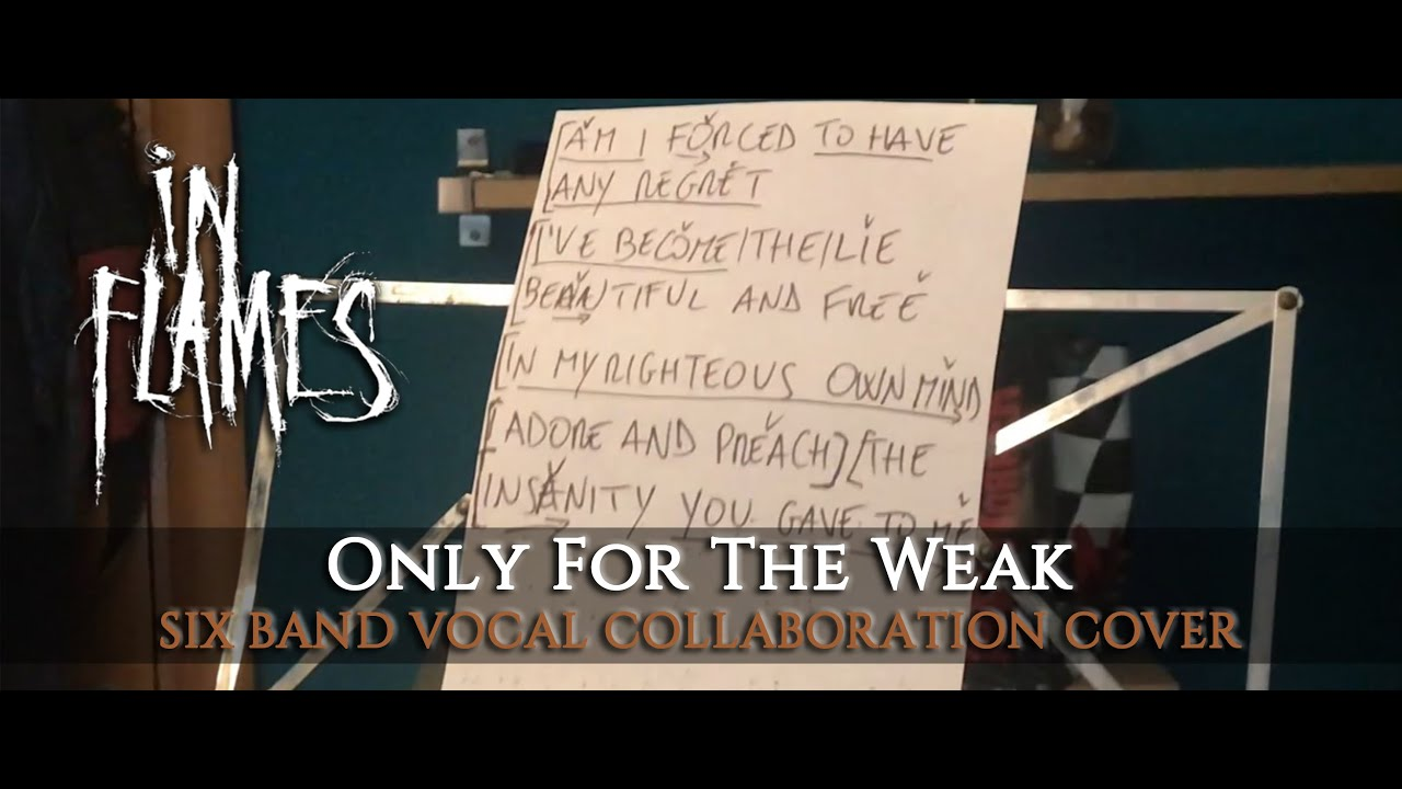 Online a special version of Only For The Weak tributing In Flames!