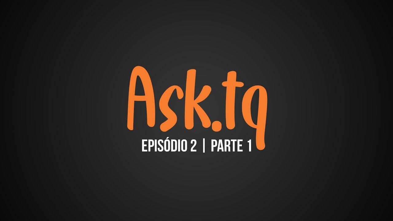 Ask.tq | EP2 / P1 | André Pimenta e Tiago Mateus