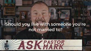 Should you live with someone you're not married to?