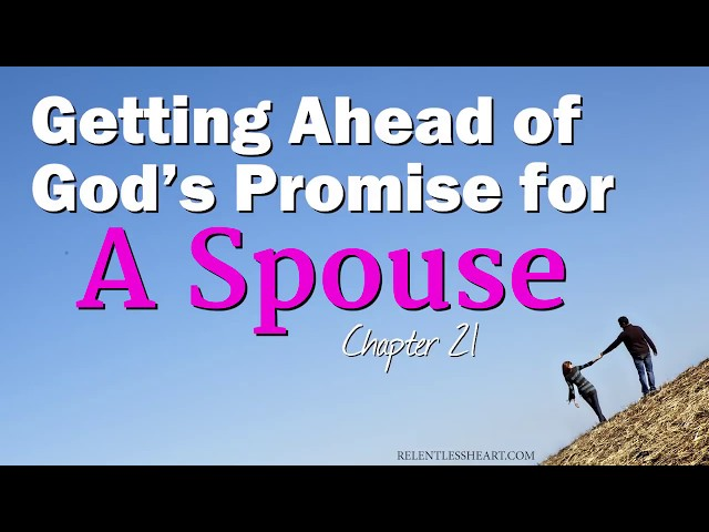 Getting AHEAD of God's Promise for a Spouse - Astonishing Grace Story: Ch. 21