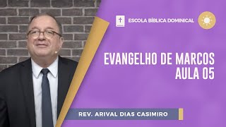 Evangelho de Marcos | Aula 05 | EBD | Pr. Arival Dias Casimiro