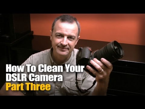 How To Clean Your DSLR Camera -- Part Three