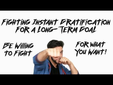 Fighting Instant Gratification For A Long-Term Goal: Be Willing To Fight For What You Want!