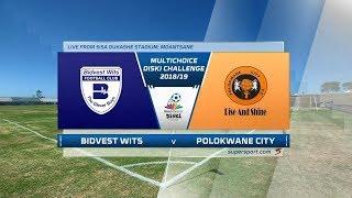 MultiChoice Diski Challenge 2018/19 |  Bidvest Wits vs Polokwane City