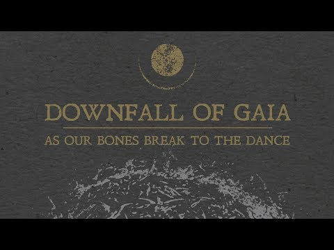 """Downfall of Gaia """"As Our Bones Break to the Dance"""" (OFFICIAL)"""