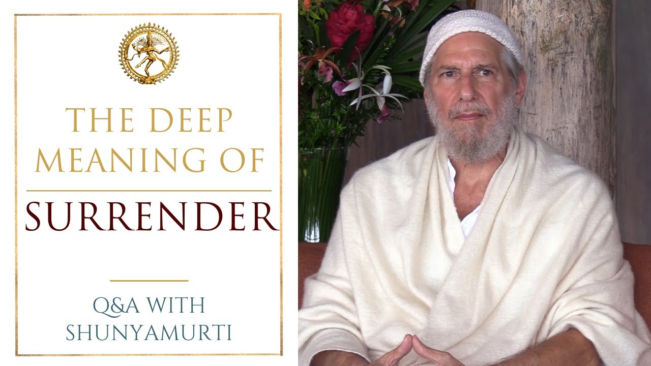 The Real Meaning of Surrender to the Absolute - Shunyamurti Q&A
